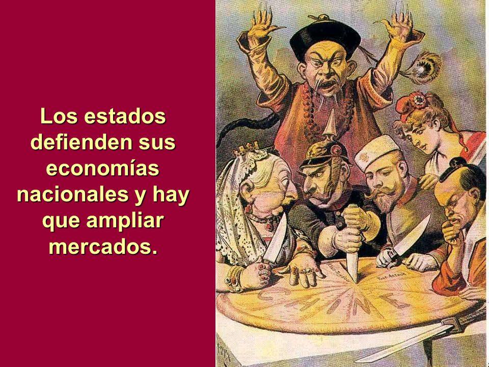 Los estados defienden sus economías nacionales y hay que ampliar mercados.