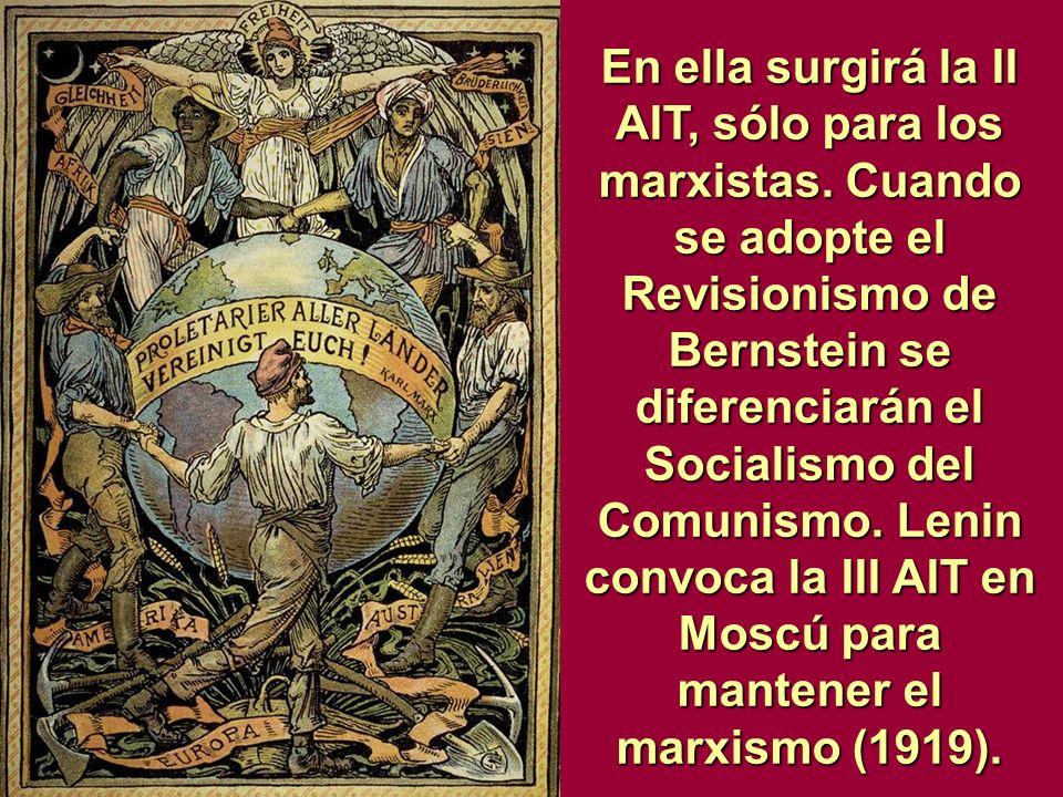En ella surgirá la II AIT, sólo para los marxistas. Cuando se adopte el Revisionismo de Bernstein se diferenciarán el Socialismo del Comunismo. Lenin