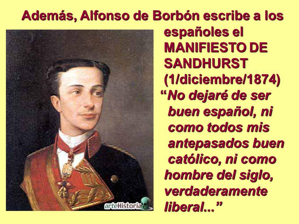 Además, Alfonso de Borbón escribe a los españoles el españoles el MANIFIESTO DE MANIFIESTO DE SANDHURST SANDHURST (1/diciembre/1874) (1/diciembre/1874