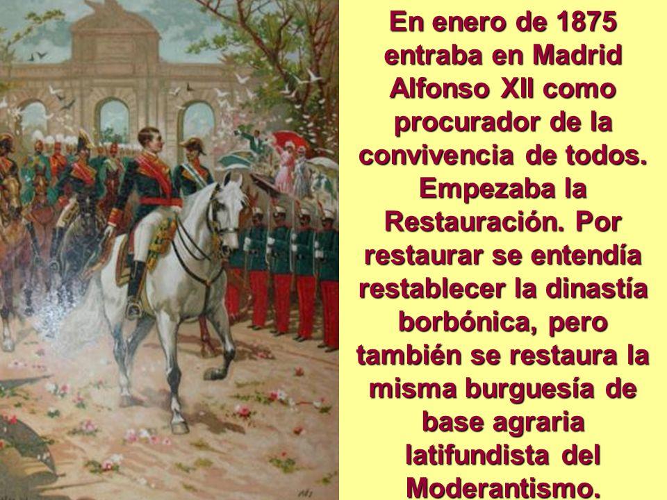 En enero de 1875 entraba en Madrid Alfonso XII como procurador de la convivencia de todos. Empezaba la Restauración. Por restaurar se entendía restabl