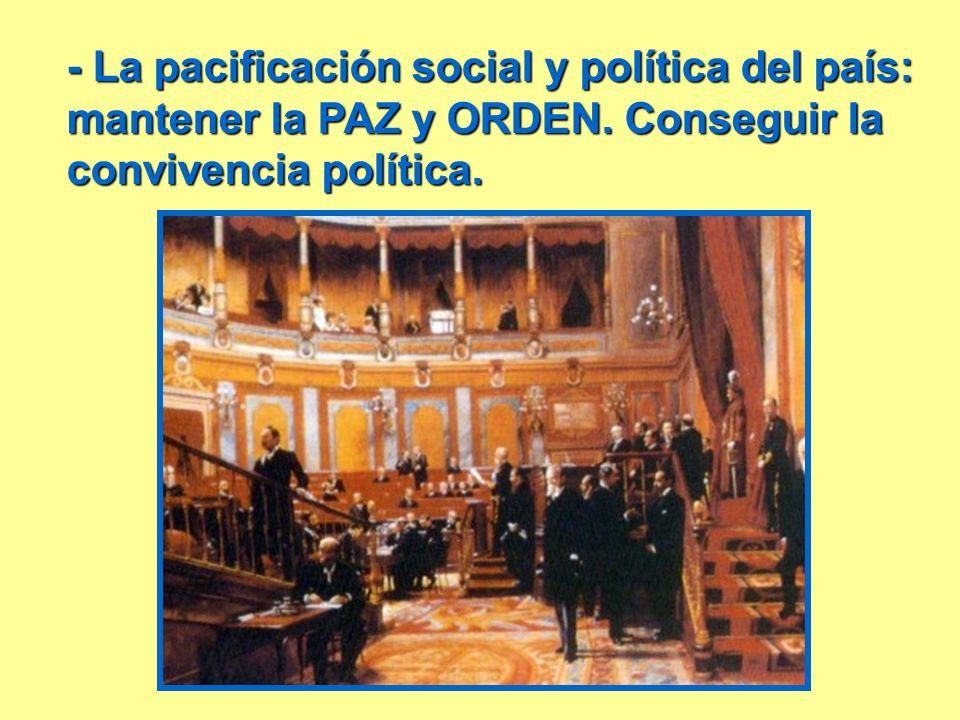 - La pacificación social y política del país: mantener la PAZ y ORDEN. Conseguir la convivencia política.