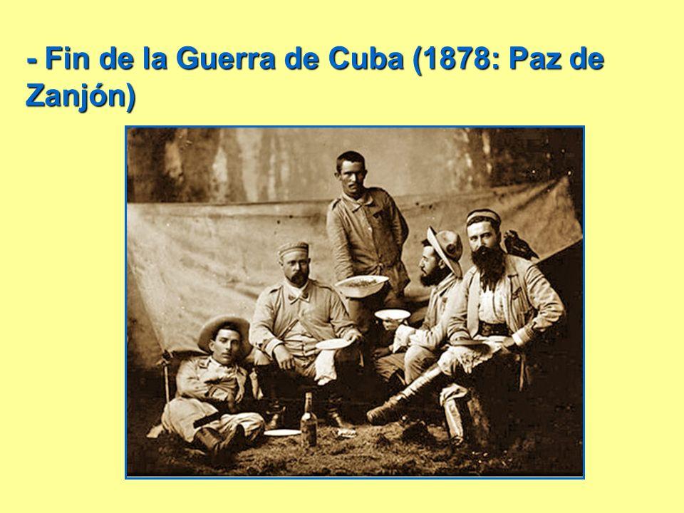 - Fin de la Guerra de Cuba (1878: Paz de Zanjón)