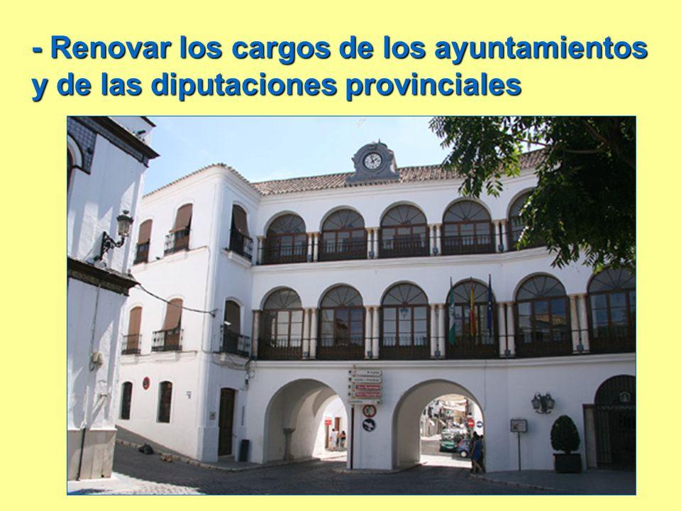 - Renovar los cargos de los ayuntamientos y de las diputaciones provinciales