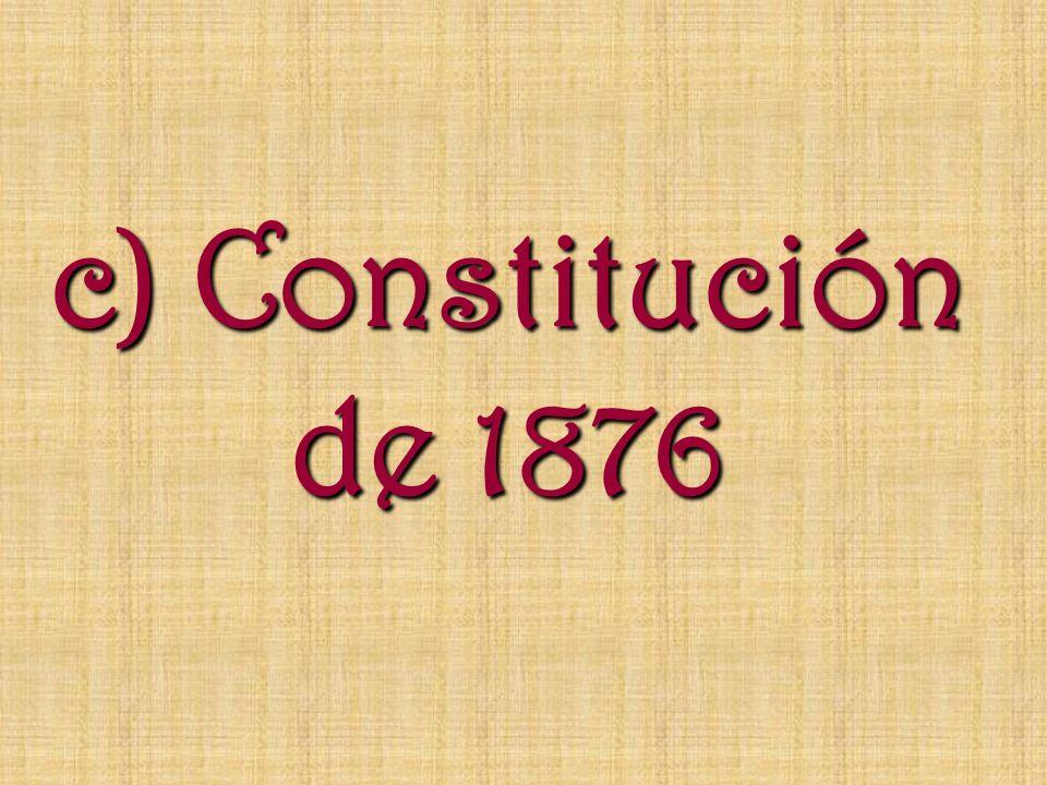 c) Constitución de 1876