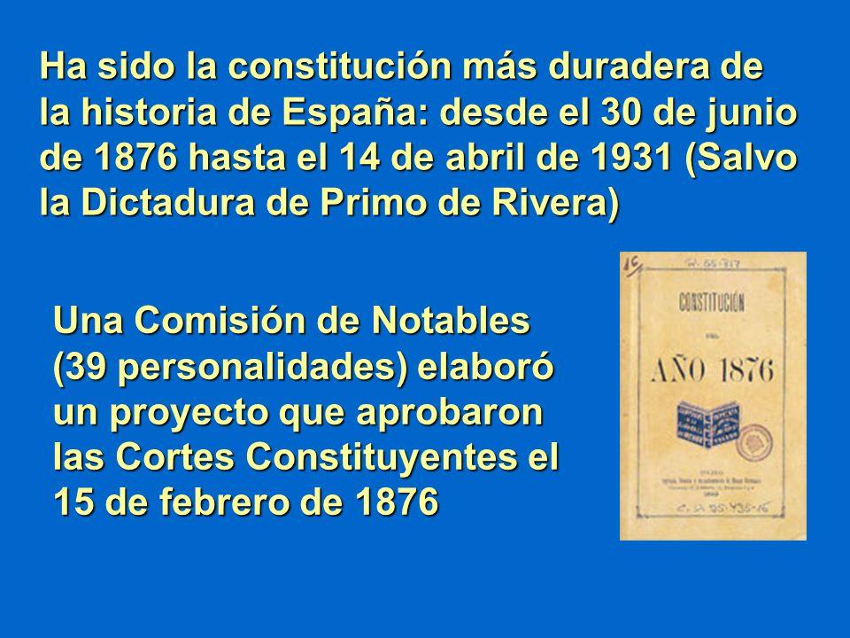 Ha sido la constitución más duradera de la historia de España: desde el 30 de junio de 1876 hasta el 14 de abril de 1931 (Salvo la Dictadura de Primo