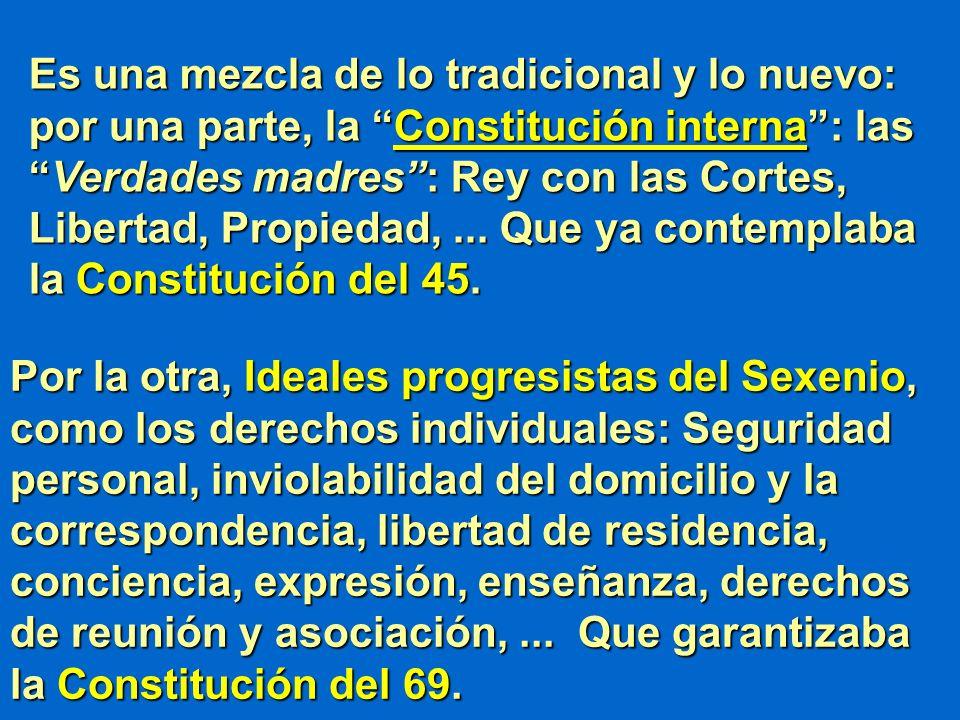 Es una mezcla de lo tradicional y lo nuevo: por una parte, la Constitución interna: lasVerdades madres: Rey con las Cortes, Libertad, Propiedad,... Qu