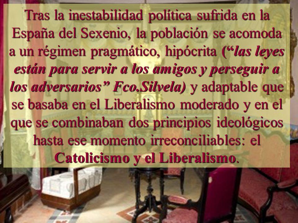 Tras la inestabilidad política sufrida en la España del Sexenio, la población se acomoda a un régimen pragmático, hipócrita (las leyes están para serv