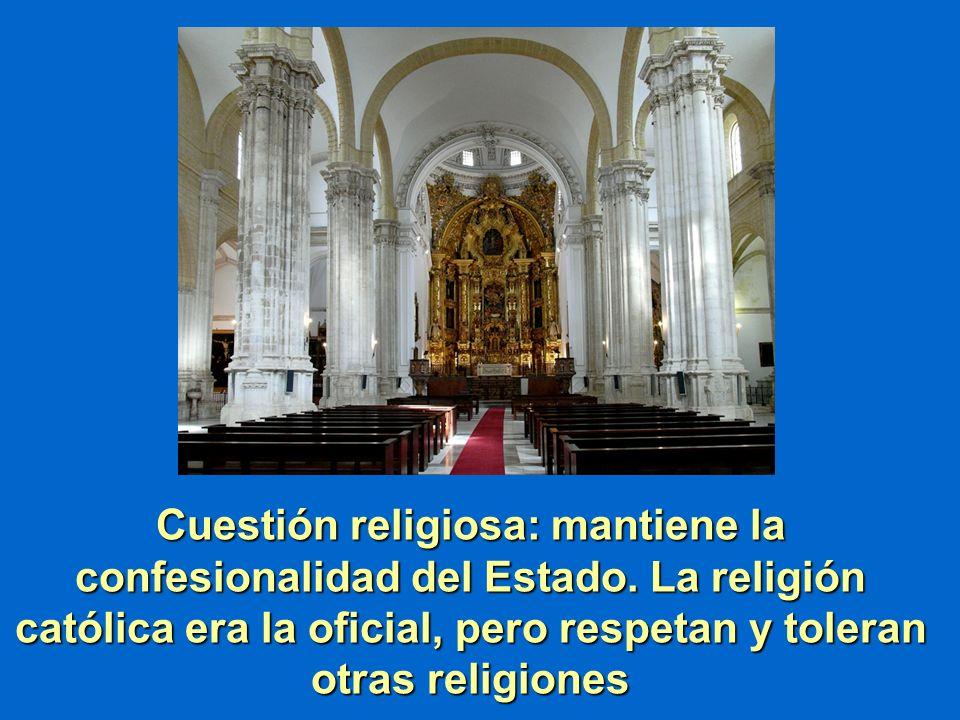 Cuestión religiosa: mantiene la confesionalidad del Estado. La religión católica era la oficial, pero respetan y toleran otras religiones
