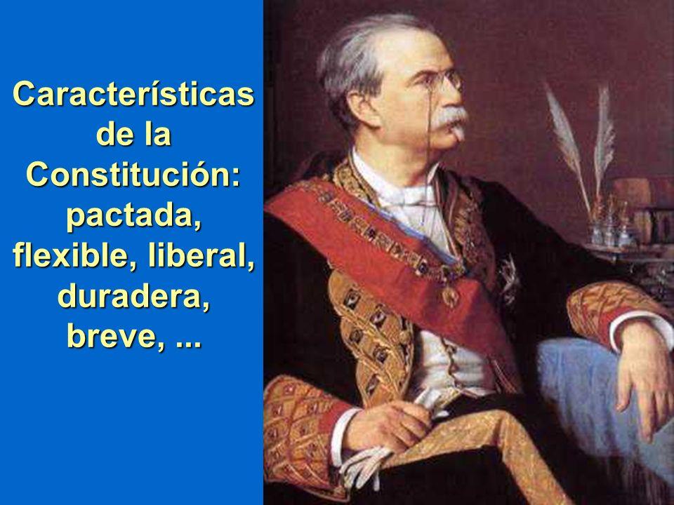 Características de la Constitución: pactada, flexible, liberal, duradera, breve,...