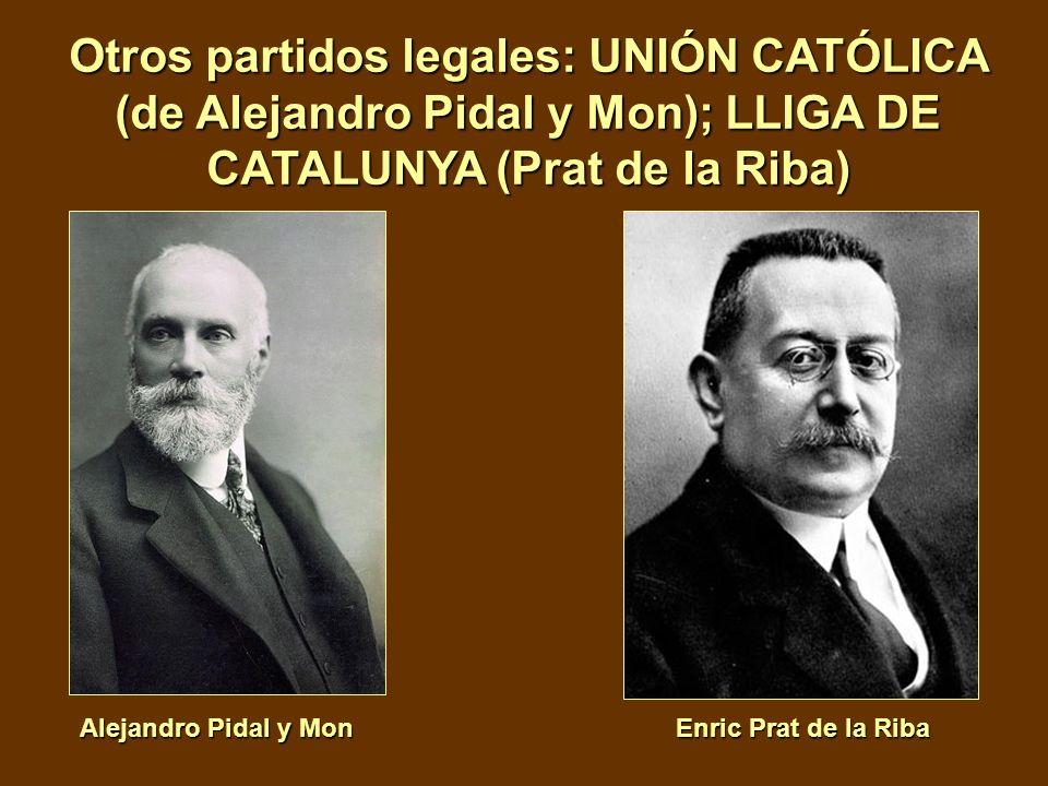 Otros partidos legales: UNIÓN CATÓLICA (de Alejandro Pidal y Mon); LLIGA DE CATALUNYA (Prat de la Riba) Alejandro Pidal y Mon Enric Prat de la Riba