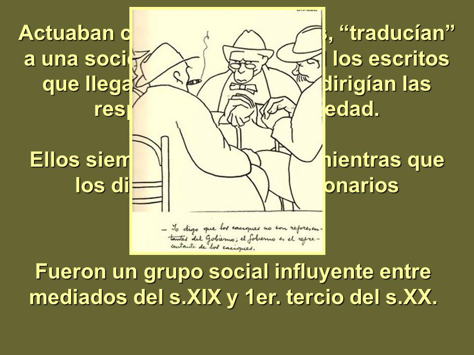 Actuaban como intermediarios, traducían a una sociedad de cultura oral los escritos que llegaban de la capital y dirigían las respuestas de esa socied