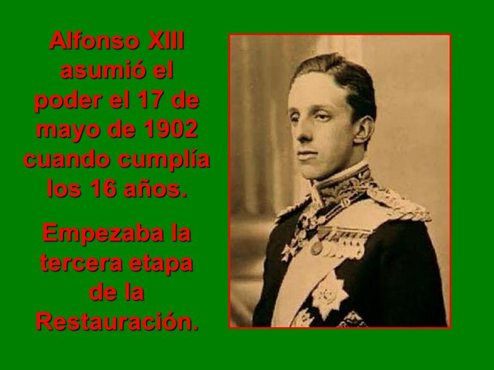 Alfonso XIII asumió el poder el 17 de mayo de 1902 cuando cumplía los 16 años. Empezaba la tercera etapa de la Restauración.
