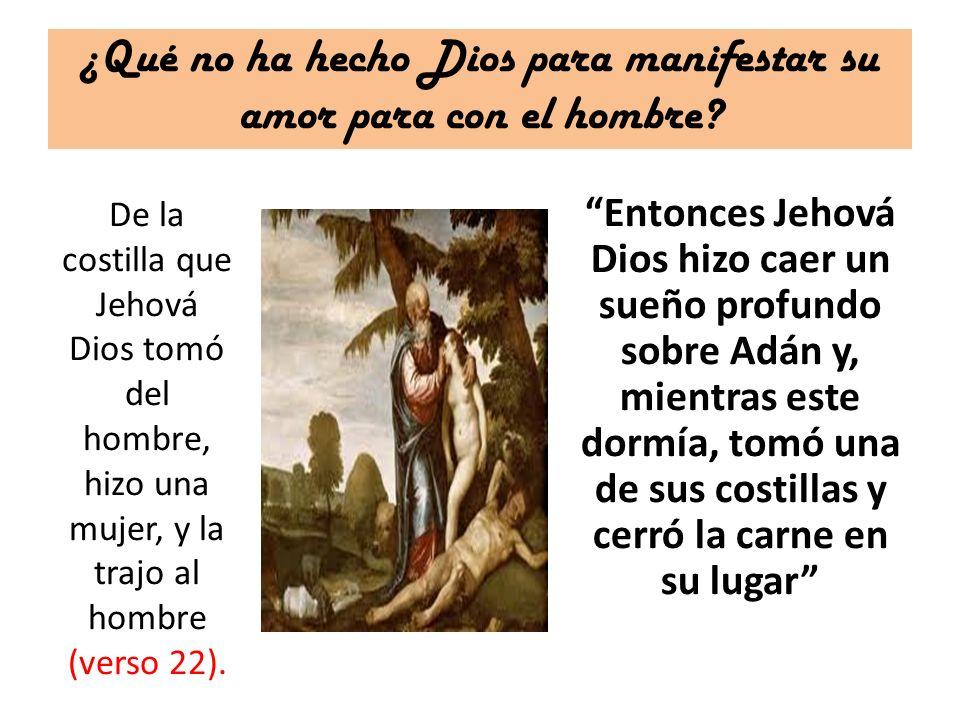 ¿Qué no ha hecho Dios para manifestar su amor para con el hombre? Entonces Jehová Dios hizo caer un sueño profundo sobre Adán y, mientras este dormía,