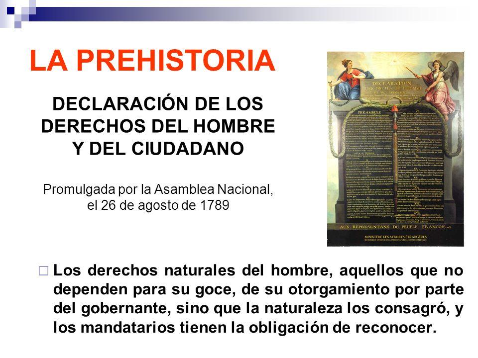 LA PREHISTORIA Los derechos naturales del hombre, aquellos que no dependen para su goce, de su otorgamiento por parte del gobernante, sino que la natu