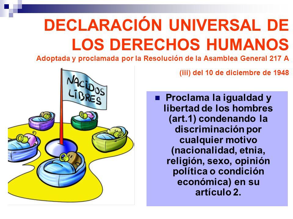 Proclama la igualdad y libertad de los hombres (art.1) condenando la discriminación por cualquier motivo (nacionalidad, etnia, religión, sexo, opinión