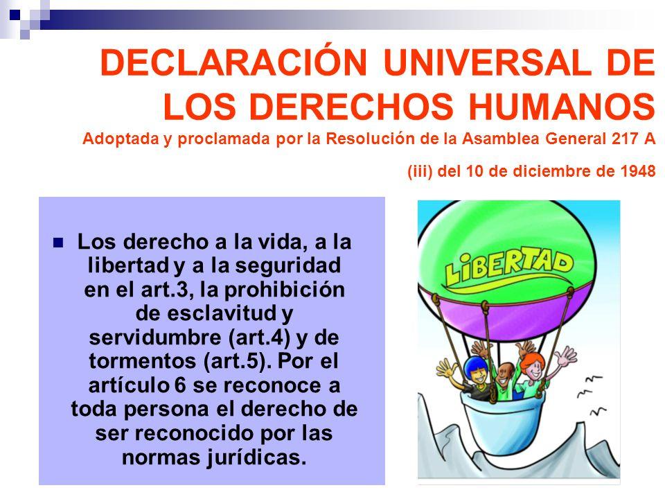 Los derecho a la vida, a la libertad y a la seguridad en el art.3, la prohibición de esclavitud y servidumbre (art.4) y de tormentos (art.5). Por el a