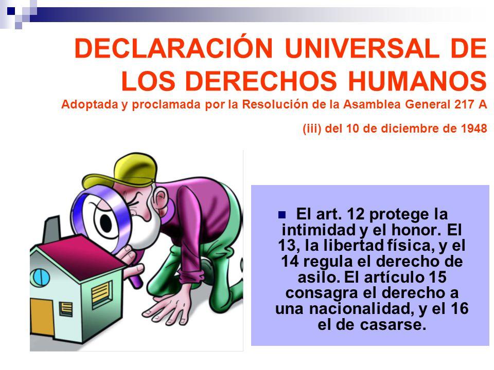 El art. 12 protege la intimidad y el honor. El 13, la libertad física, y el 14 regula el derecho de asilo. El artículo 15 consagra el derecho a una na
