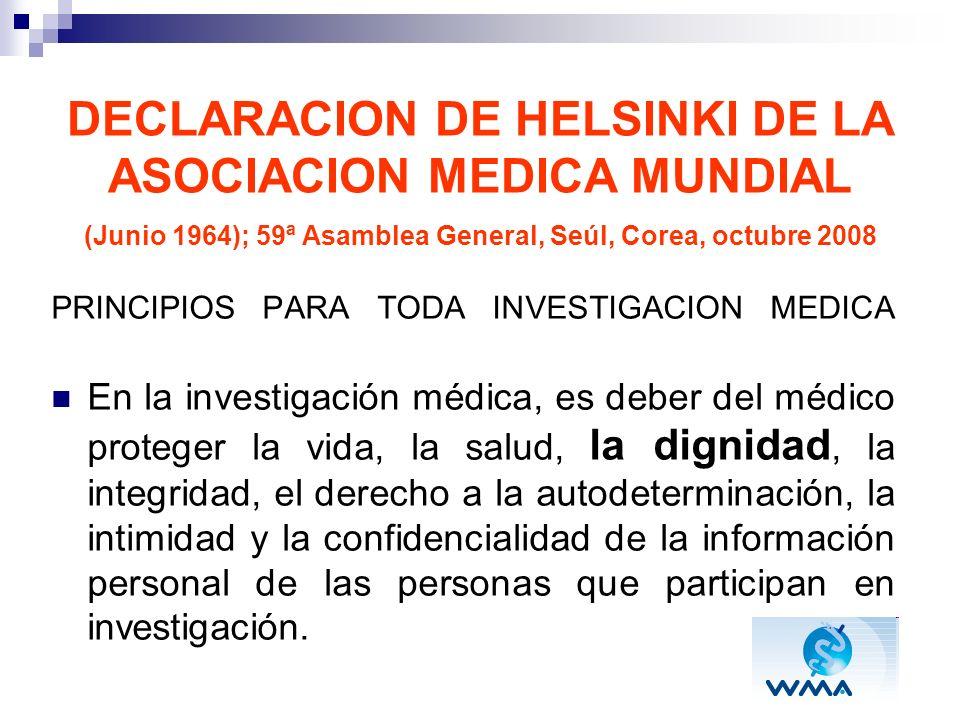 DECLARACION DE HELSINKI DE LA ASOCIACION MEDICA MUNDIAL (Junio 1964); 59ª Asamblea General, Seúl, Corea, octubre 2008 PRINCIPIOS PARA TODA INVESTIGACI