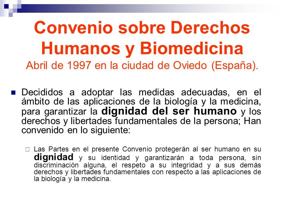 Decididos a adoptar las medidas adecuadas, en el ámbito de las aplicaciones de la biología y la medicina, para garantizar la dignidad del ser humano y