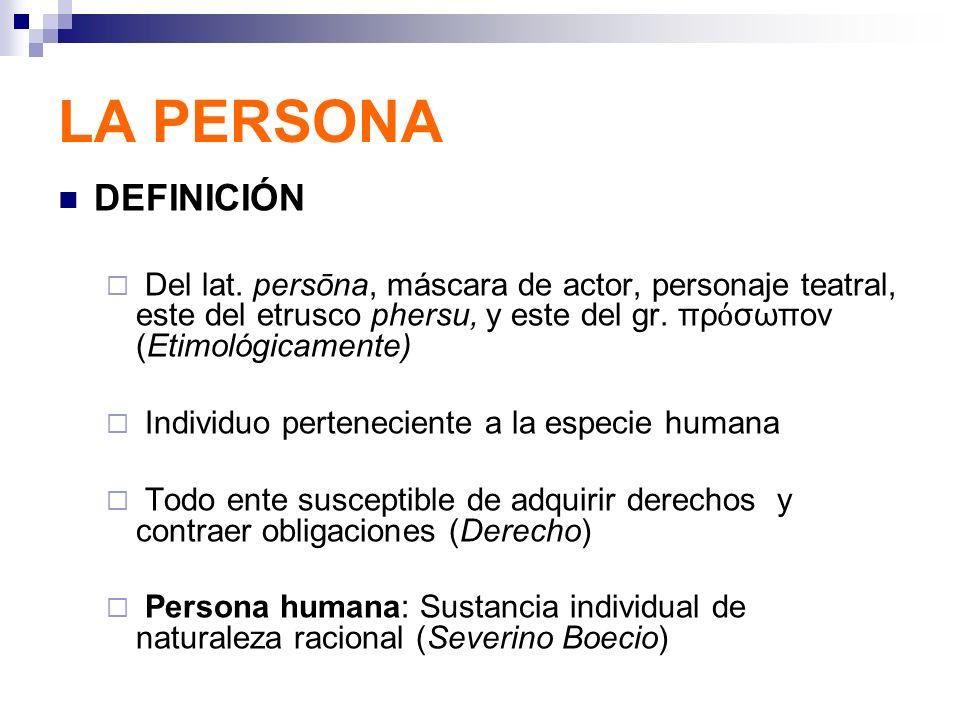 LA PERSONA DEFINICIÓN Del lat. persōna, máscara de actor, personaje teatral, este del etrusco phersu, y este del gr. πρ σωπον (Etimológicamente) Indiv