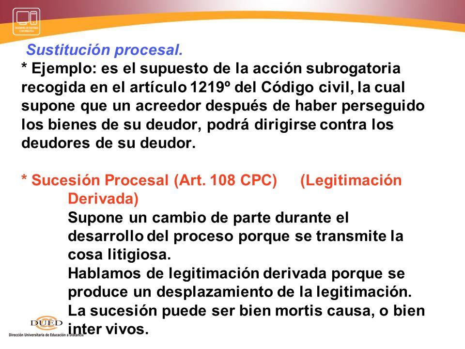 LEGITIMACIÓN EXTRAORDINARIA Este supuesto de legitimación extraordinaria se produce cuando la propia ley permite que una persona acuda y actúe en un p