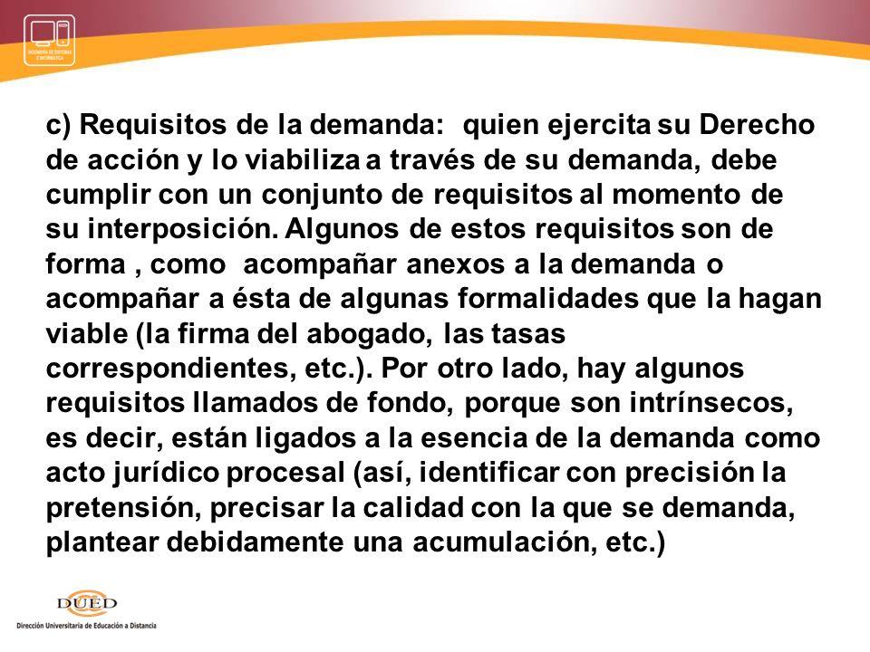 a) La Competencia. para que el proceso resulte válido, la demanda debe plantearse ante el órgano jurisdiccional (civil, penal, administrativo y social