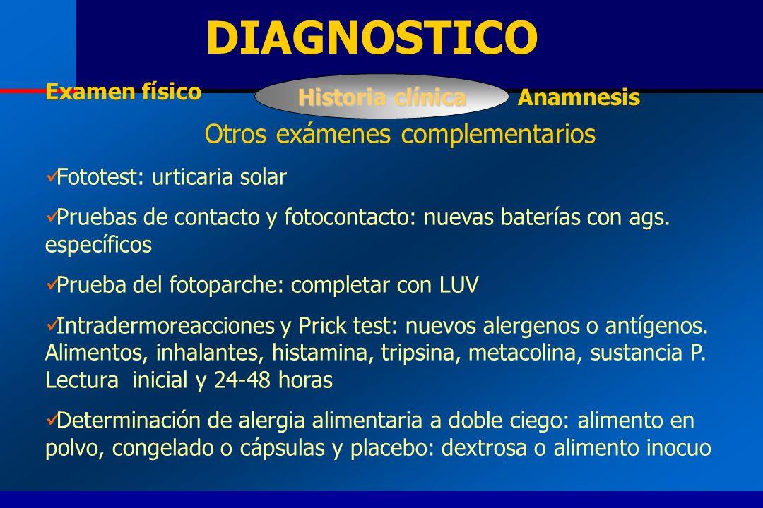 DIAGNOSTICO Otros exámenes complementarios Fototest: urticaria solar Pruebas de contacto y fotocontacto: nuevas baterías con ags. específicos Prueba d