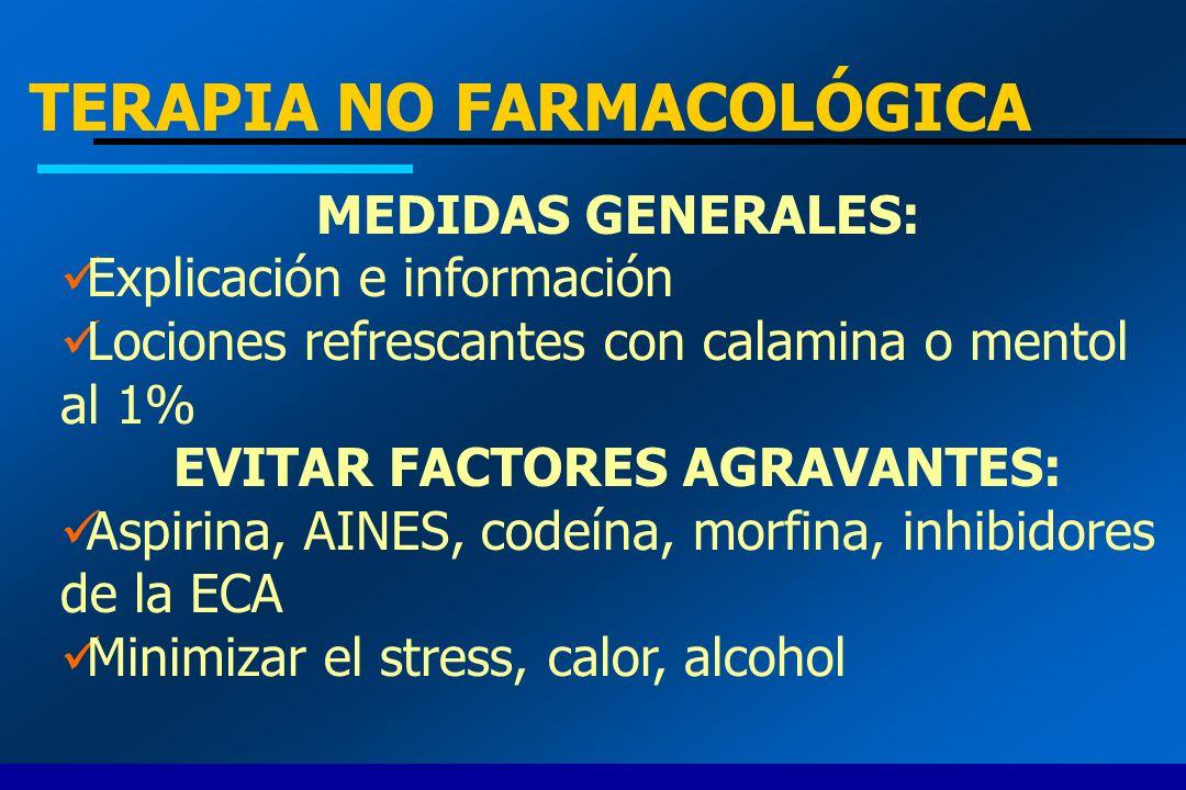 TERAPIA NO FARMACOLÓGICA MEDIDAS GENERALES: Explicación e información Lociones refrescantes con calamina o mentol al 1% EVITAR FACTORES AGRAVANTES: As