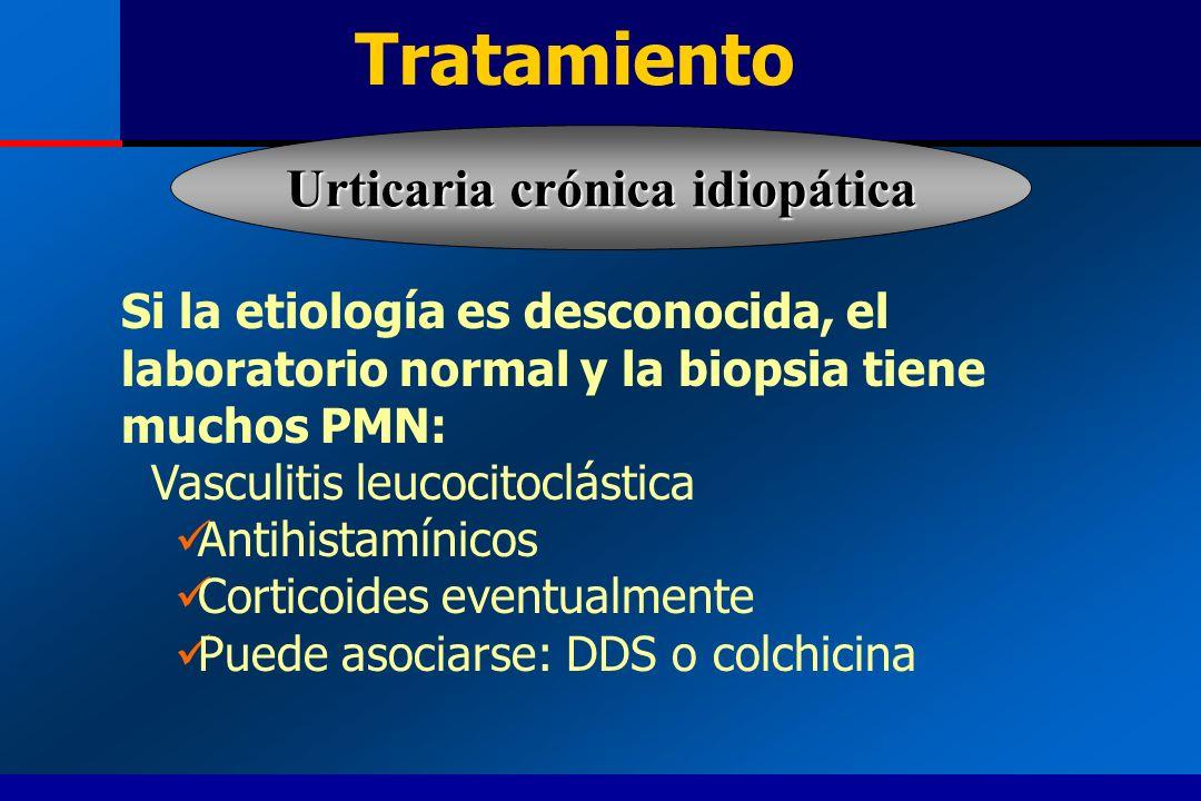 Tratamiento Si la etiología es desconocida, el laboratorio normal y la biopsia tiene muchos PMN: Vasculitis leucocitoclástica Antihistamínicos Cortico