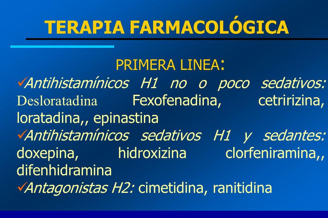TERAPIA FARMACOLÓGICA PRIMERA LINEA : Antihistamínicos H1 no o poco sedativos: Desloratadina Fexofenadina, cetririzina, loratadina,, epinastina Antihi