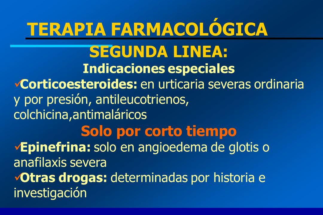 TERAPIA FARMACOLÓGICA SEGUNDA LINEA: Indicaciones especiales Corticoesteroides: en urticaria severas ordinaria y por presión, antileucotrienos, colchi