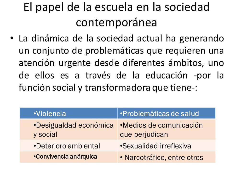 El papel de la escuela en la sociedad contemporánea La dinámica de la sociedad actual ha generando un conjunto de problemáticas que requieren una aten