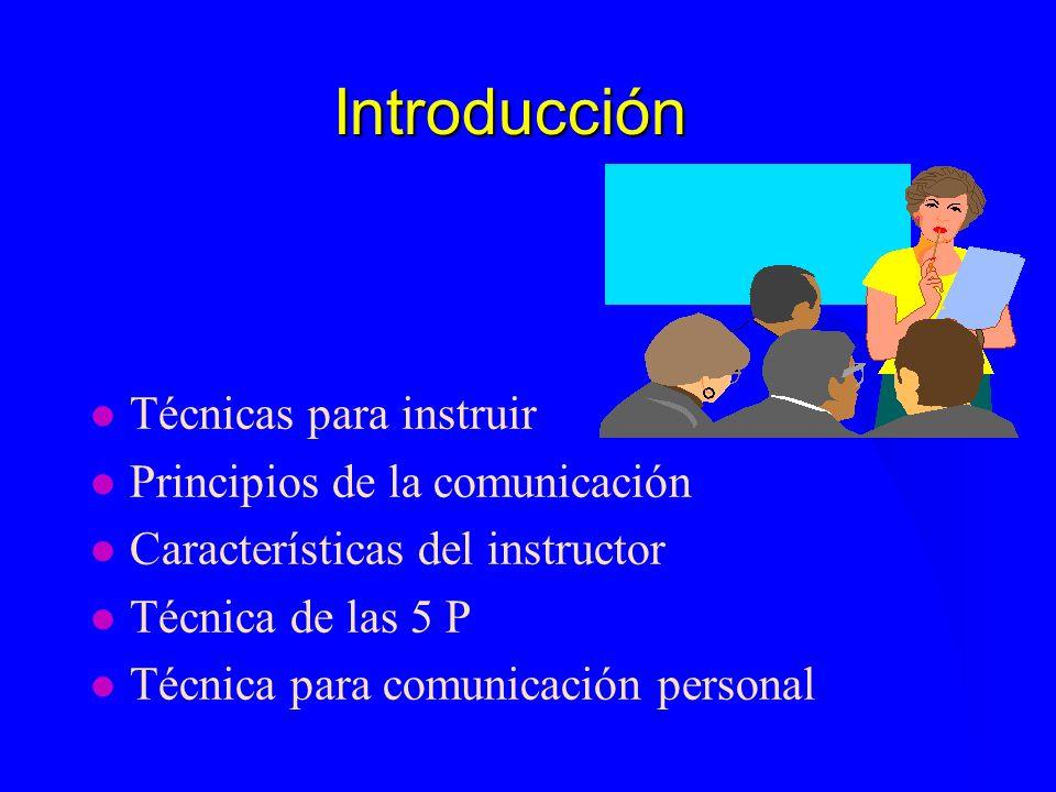 Introducción l Técnicas para instruir l Principios de la comunicación l Características del instructor l Técnica de las 5 P l Técnica para comunicació