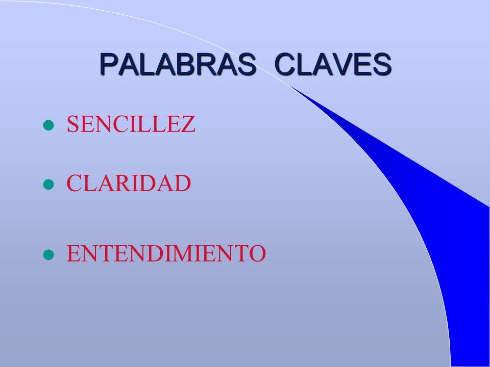 PALABRAS CLAVES l SENCILLEZ l CLARIDAD l ENTENDIMIENTO