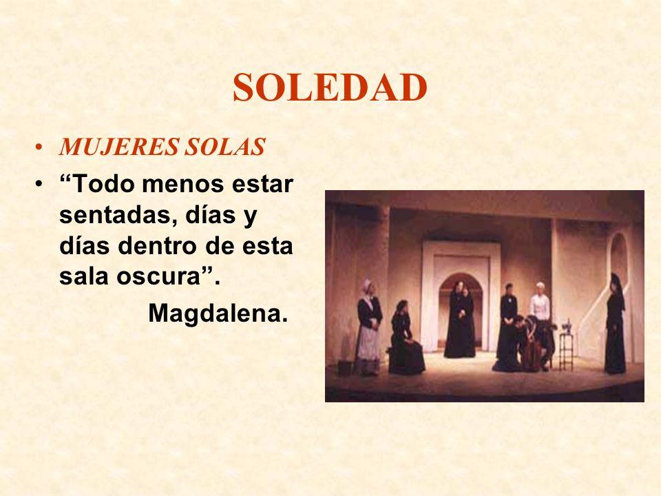 SOLEDAD MUJERES SOLAS Todo menos estar sentadas, días y días dentro de esta sala oscura. Magdalena.