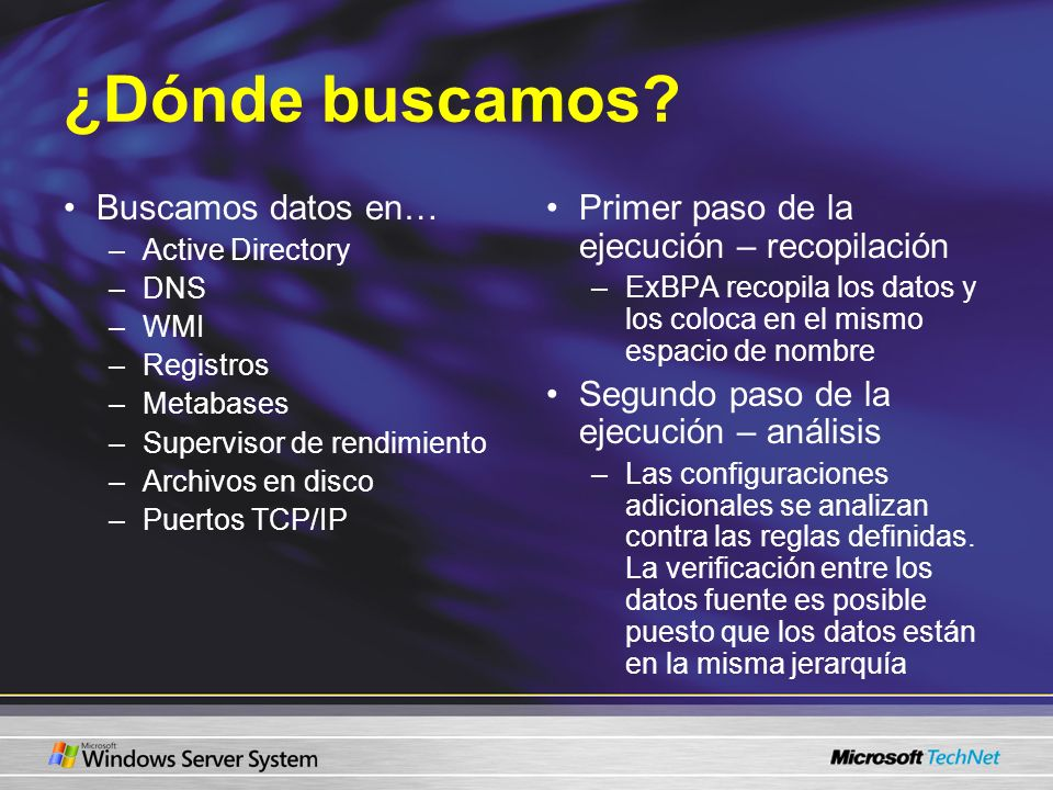 ¿Dónde buscamos? Buscamos datos en… –Active Directory –DNS –WMI –Registros –Metabases –Supervisor de rendimiento –Archivos en disco –Puertos TCP/IP Pr
