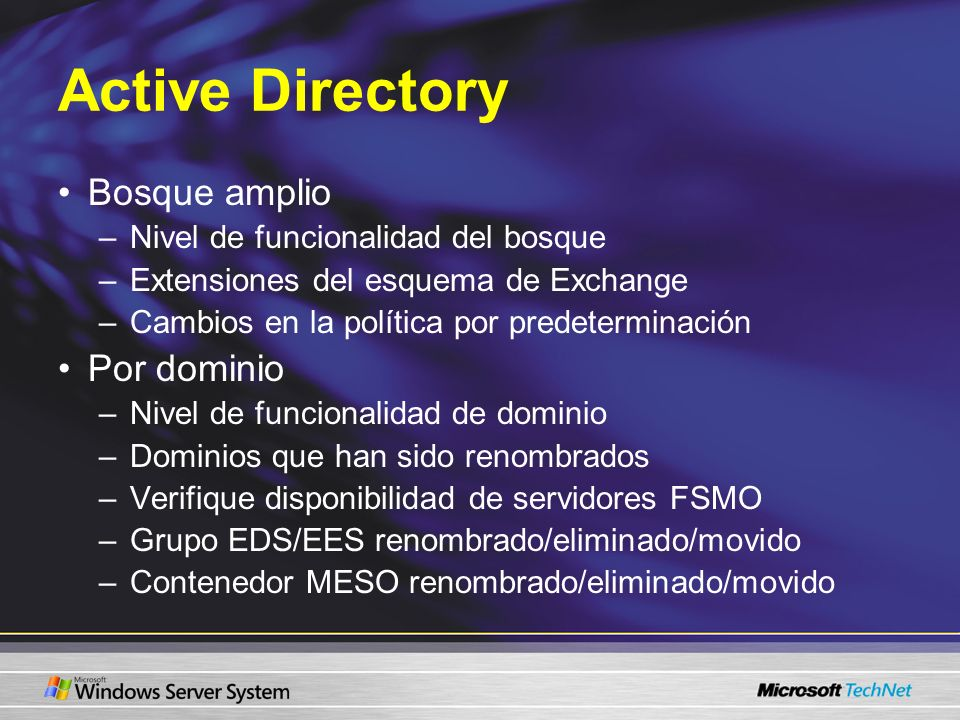 Active Directory Bosque amplio –Nivel de funcionalidad del bosque –Extensiones del esquema de Exchange –Cambios en la política por predeterminación Po