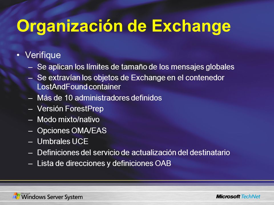 Organización de Exchange Verifique –Se aplican los límites de tamaño de los mensajes globales –Se extravían los objetos de Exchange en el contenedor L