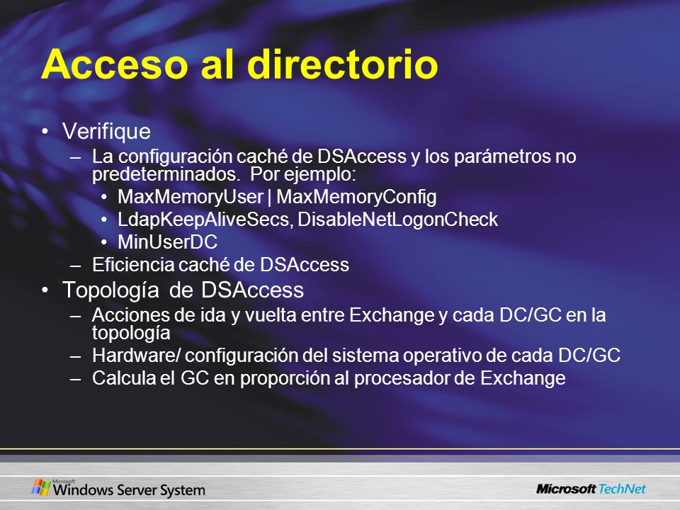 Acceso al directorio Verifique –La configuración caché de DSAccess y los parámetros no predeterminados. Por ejemplo: MaxMemoryUser | MaxMemoryConfig L