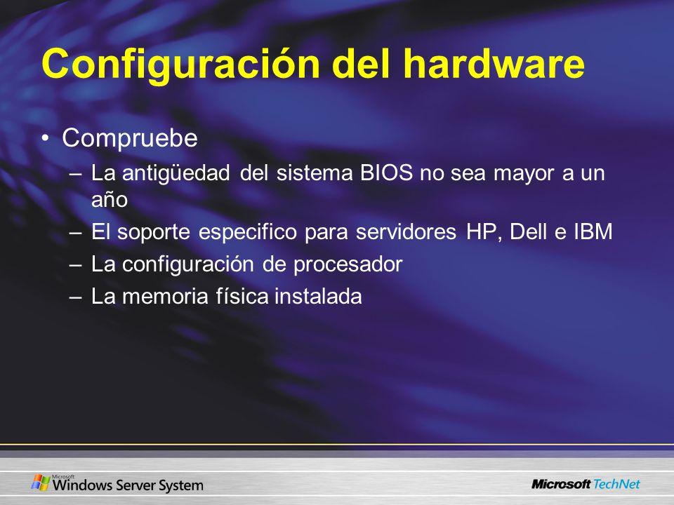 Configuración del hardware Compruebe –La antigüedad del sistema BIOS no sea mayor a un año –El soporte especifico para servidores HP, Dell e IBM –La c
