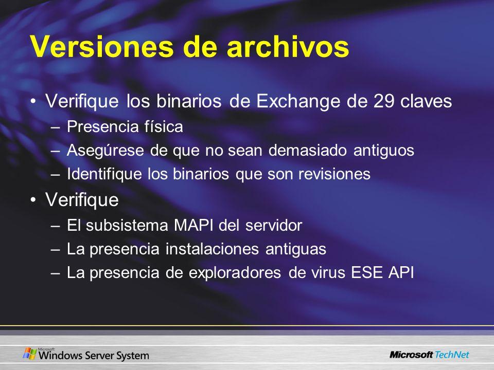 Versiones de archivos Verifique los binarios de Exchange de 29 claves –Presencia física –Asegúrese de que no sean demasiado antiguos –Identifique los