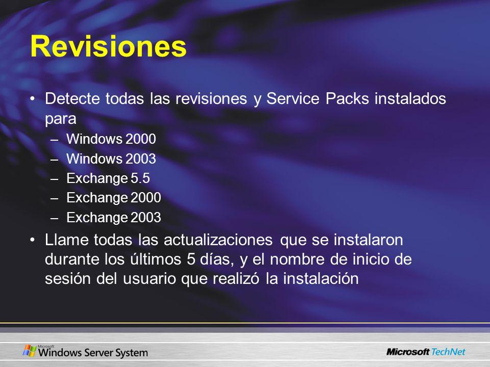 Revisiones Detecte todas las revisiones y Service Packs instalados para –Windows 2000 –Windows 2003 –Exchange 5.5 –Exchange 2000 –Exchange 2003 Llame