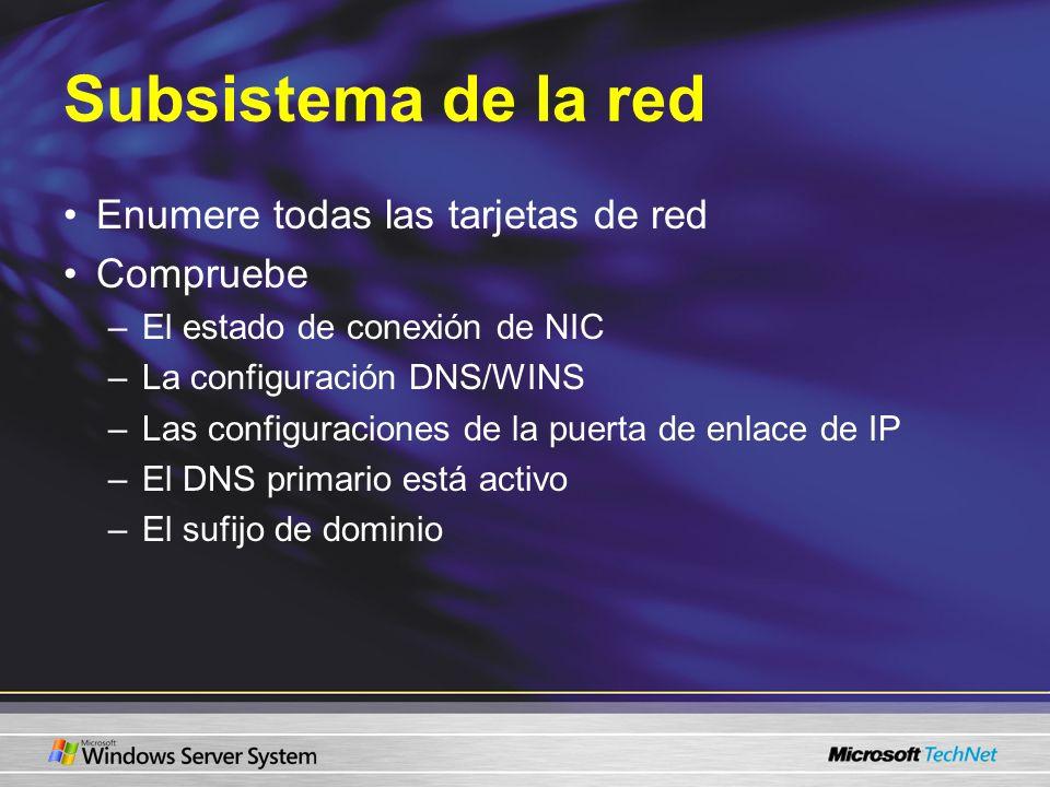 Subsistema de la red Enumere todas las tarjetas de red Compruebe –El estado de conexión de NIC –La configuración DNS/WINS –Las configuraciones de la p