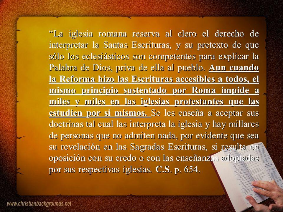 La iglesia romana reserva al clero el derecho de interpretar la Santas Escrituras, y su pretexto de que sólo los eclesiásticos son competentes para ex