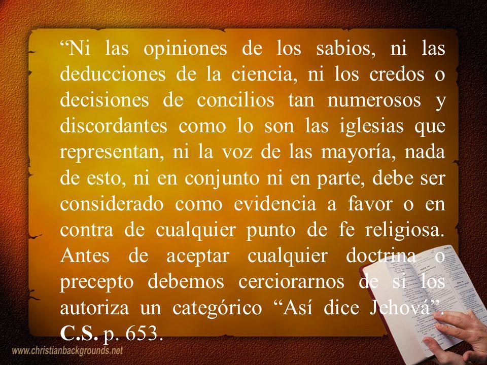 Ni las opiniones de los sabios, ni las deducciones de la ciencia, ni los credos o decisiones de concilios tan numerosos y discordantes como lo son las