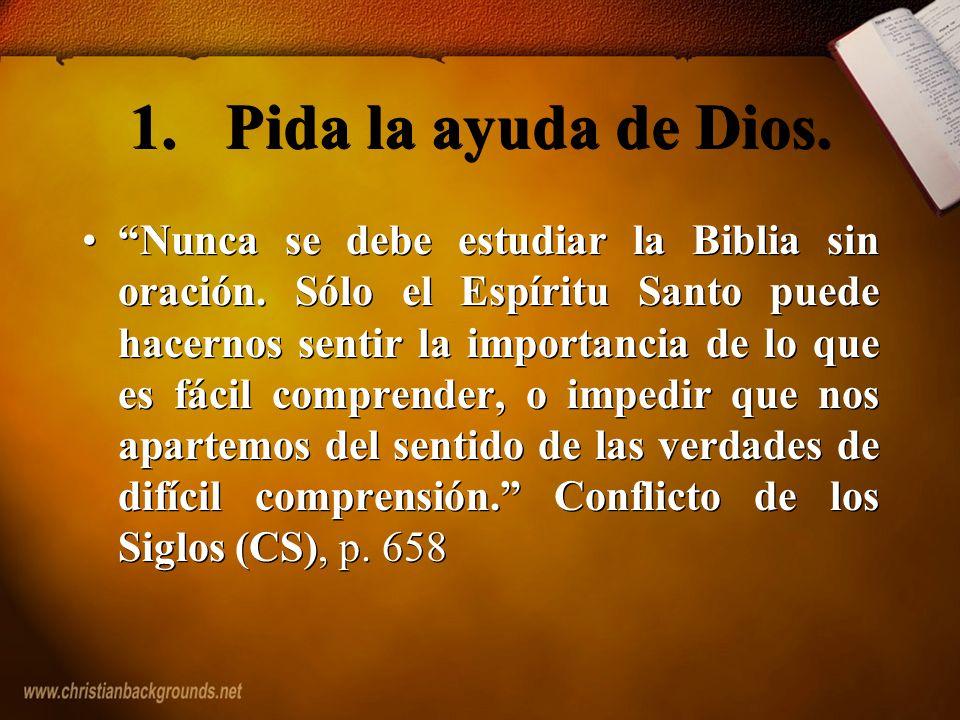1.Pida la ayuda de Dios. Nunca se debe estudiar la Biblia sin oración. Sólo el Espíritu Santo puede hacernos sentir la importancia de lo que es fácil