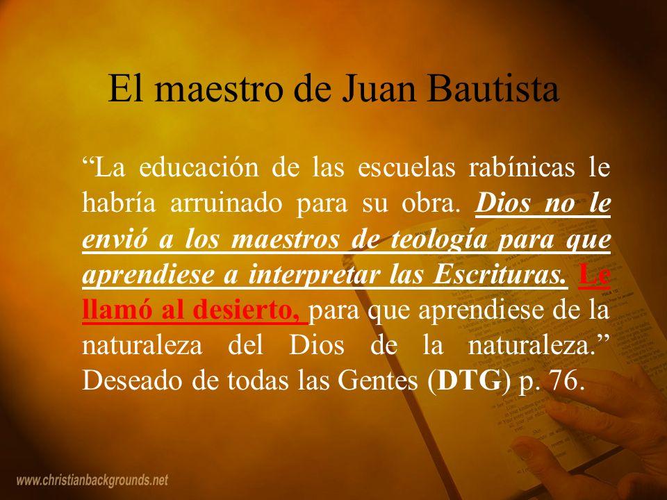El maestro de Juan Bautista La educación de las escuelas rabínicas le habría arruinado para su obra. Dios no le envió a los maestros de teología para