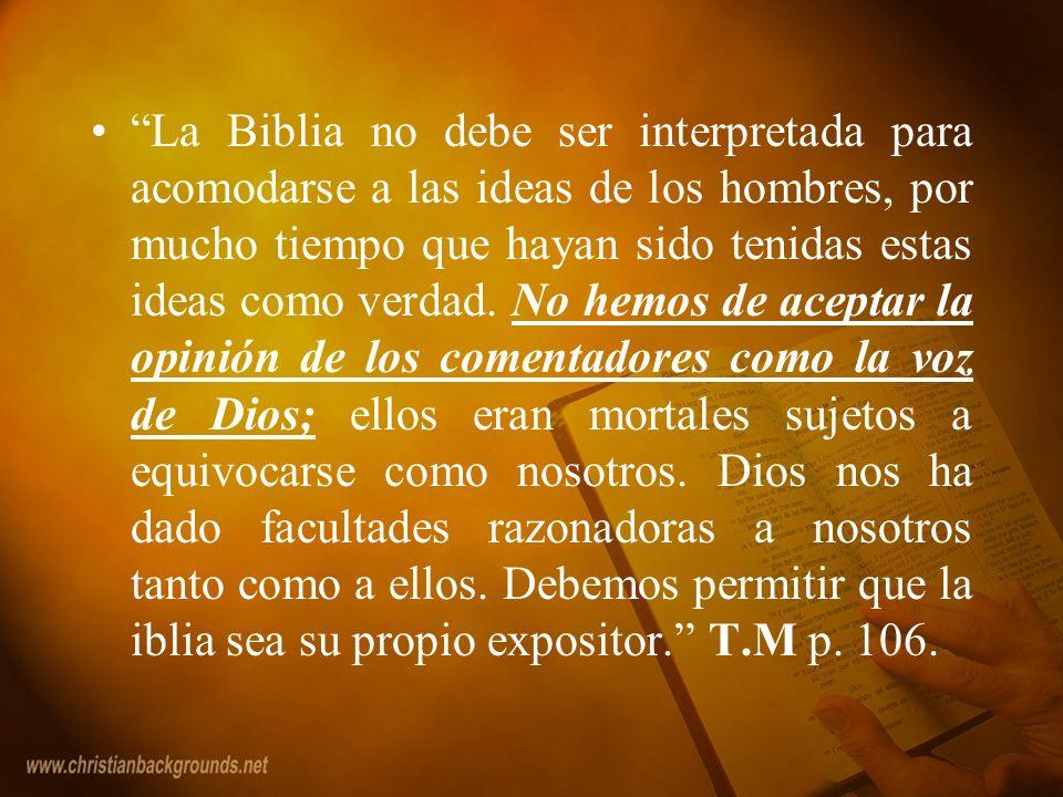 La Biblia no debe ser interpretada para acomodarse a las ideas de los hombres, por mucho tiempo que hayan sido tenidas estas ideas como verdad. No hem