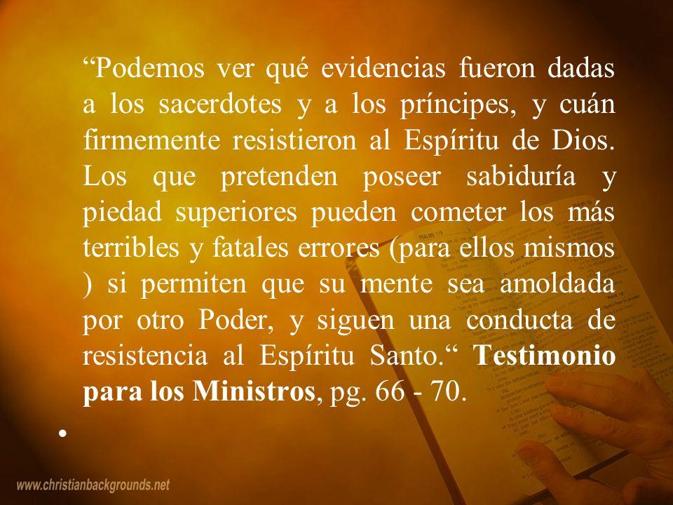Podemos ver qué evidencias fueron dadas a los sacerdotes y a los príncipes, y cuán firmemente resistieron al Espíritu de Dios. Los que pretenden posee