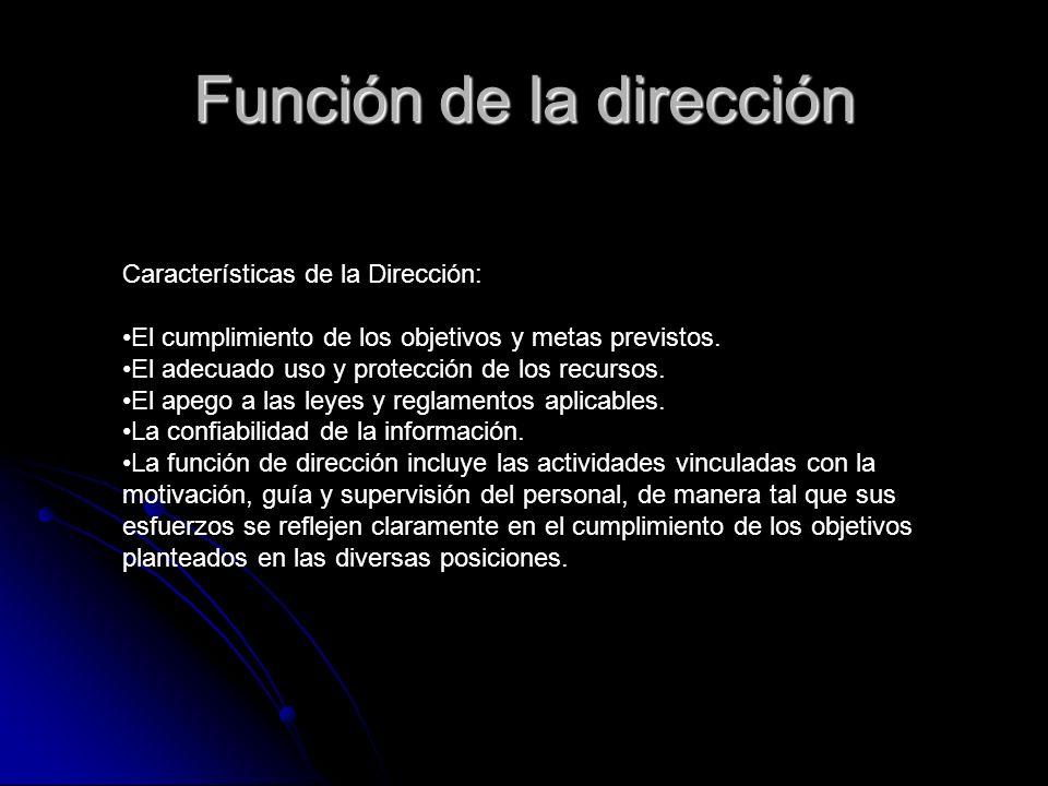 Características de la Dirección: El cumplimiento de los objetivos y metas previstos. El adecuado uso y protección de los recursos. El apego a las leye